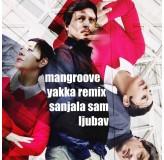 Mangroove Sanjala Sam Ljubav Yakka Remix MP3