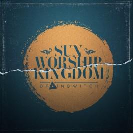 Brainswitch Sun Workship Kingdom CD