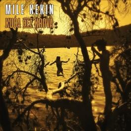 Mile Kekin Mile Kekin Kuća Bez Krova CD
