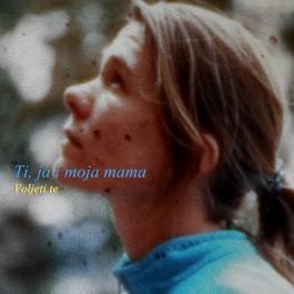 Ti Ja I Moja Mama Voljeti Te MP3