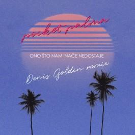 Pocket Palma Ono Sto Nam Inace Nedostaje Denis Goldin Remix MP3