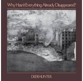 Deerhunter Why Hasnt Everything Already Disappeared LP