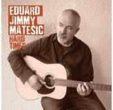 Eduard Jimmy Matešić Hard Times CD/MP3